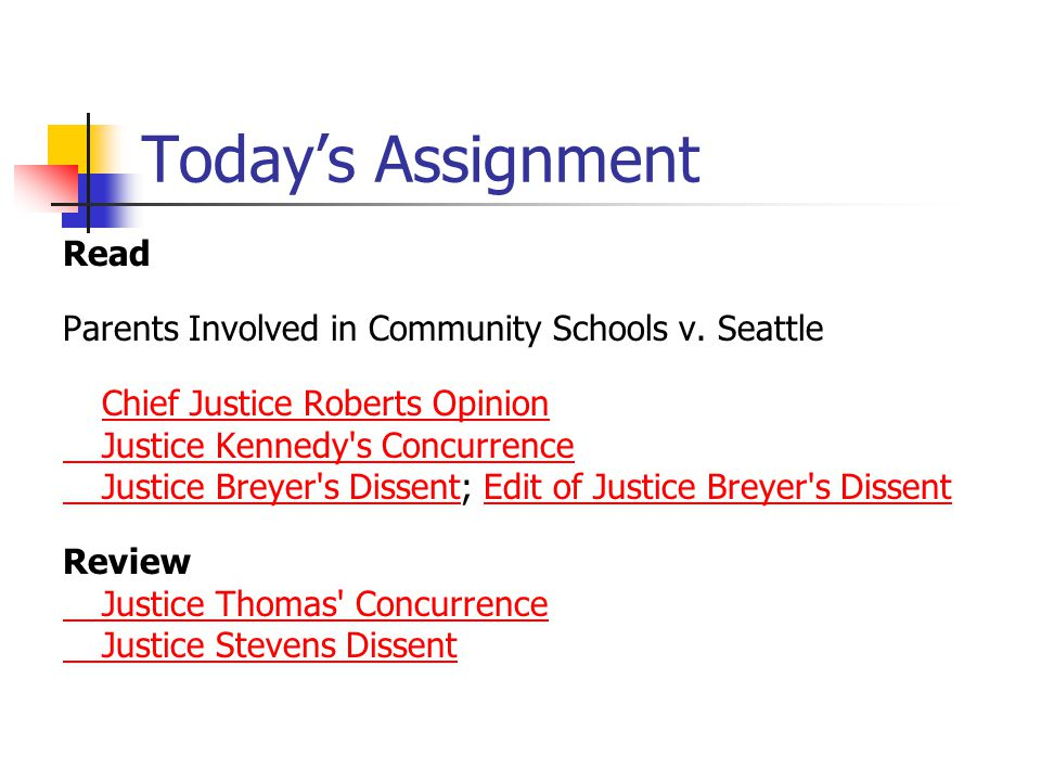 Today's Assignment Read Parents Involved in Community Schools v. Seattle Chief Justice Roberts Opinion Justice Kennedy's Concurrence Justice Breyer's