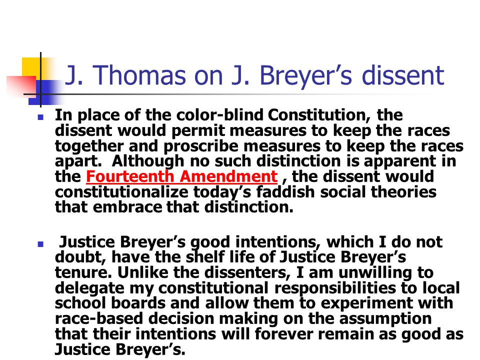 J. Thomas on J. Breyer's dissent In place of the color-blind Constitution, the dissent would permit measures to keep the races together and proscribe