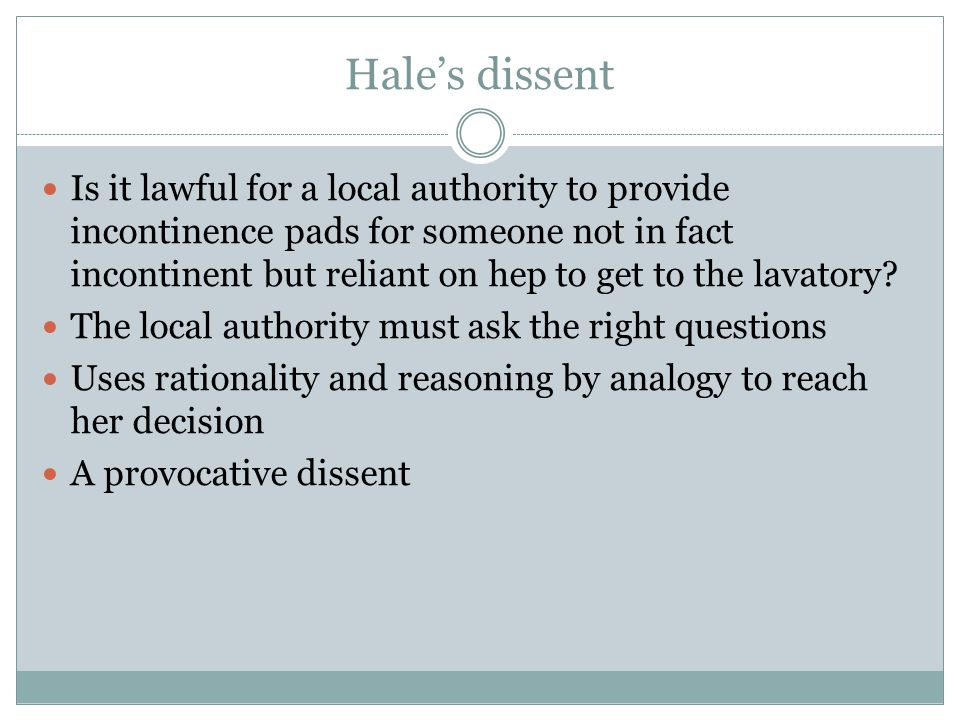 Hale's dissent Is it lawful for a local authority to provide incontinence pads for someone not in fact incontinent but reliant on hep to get to the la