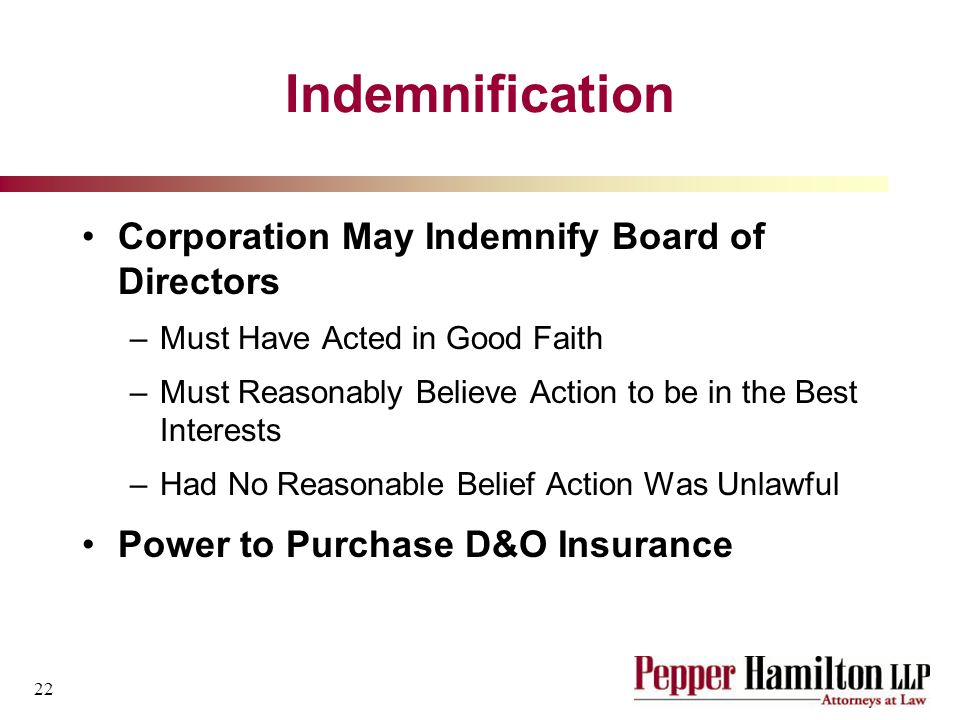 22 Indemnification Corporation May Indemnify Board of Directors –Must Have Acted in Good Faith –Must Reasonably Believe Action to be in the Best Interests –Had No Reasonable Belief Action Was Unlawful Power to Purchase D&O Insurance
