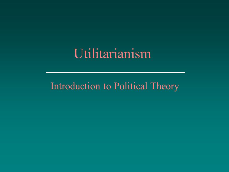 Utilitarianism Introduction to Political Theory