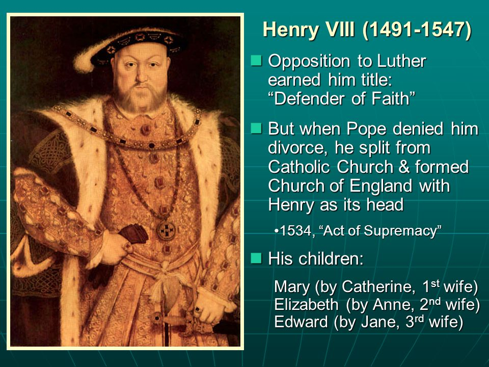 "Henry VIII (1491-1547) Opposition to Luther earned him title: ""Defender of Faith"" Opposition to Luther earned him title: ""Defender of Faith"" But when"