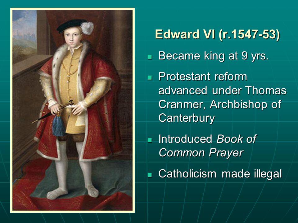 Edward VI (r.1547-53) Became king at 9 yrs. Became king at 9 yrs.