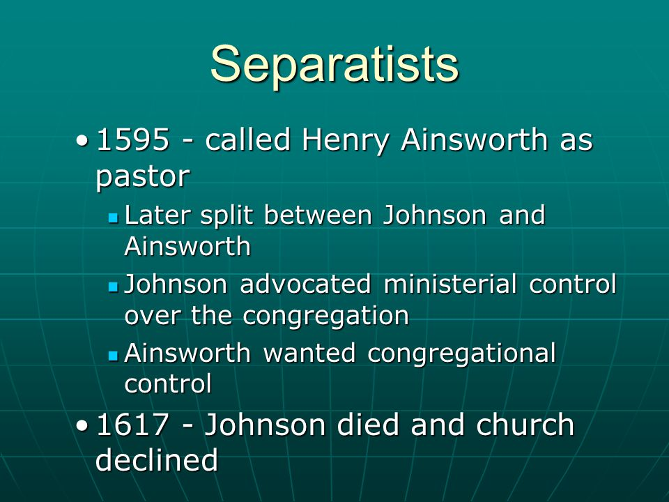 1595 - called Henry Ainsworth as pastor1595 - called Henry Ainsworth as pastor Later split between Johnson and Ainsworth Later split between Johnson a