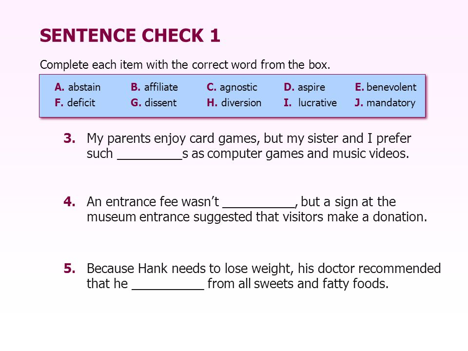 SENTENCE CHECK 1 3.My parents enjoy card games, but my sister and I prefer such _________s as computer games and music videos.