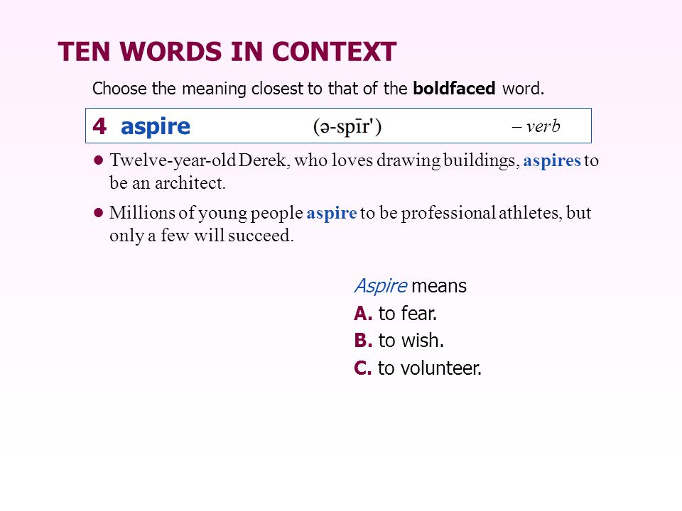 TEN WORDS IN CONTEXT Twelve-year-old Derek, who loves drawing buildings, aspires to be an architect.