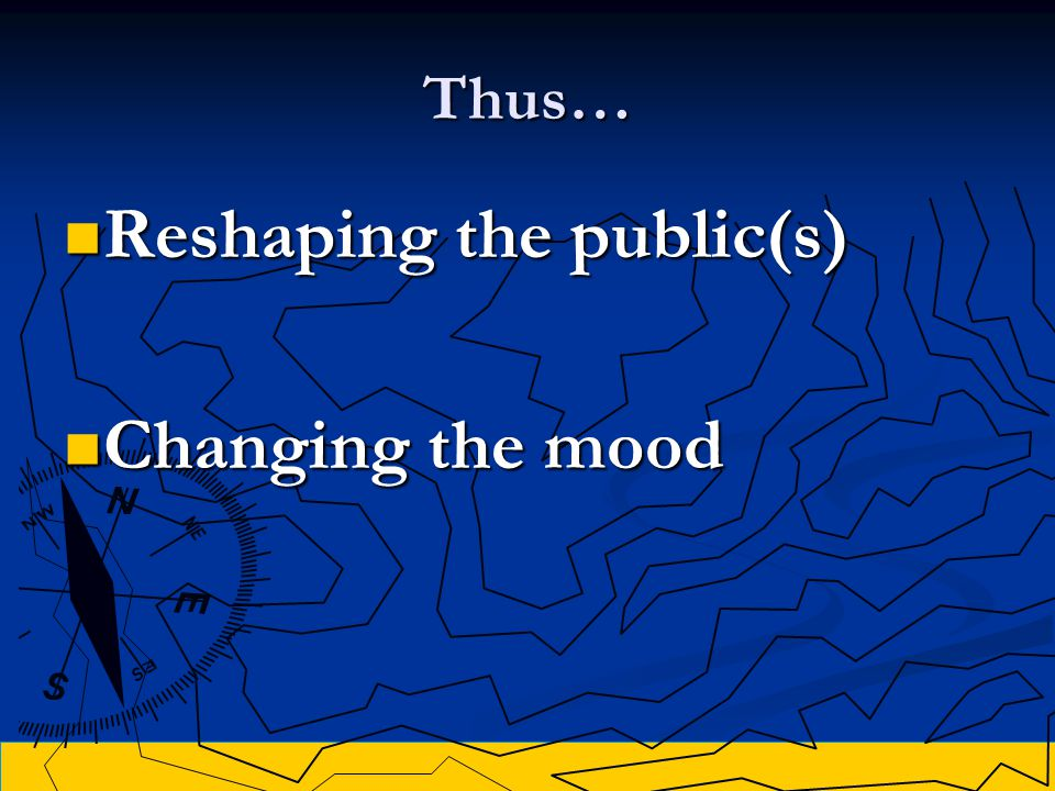 Thus… Reshaping the public(s) Reshaping the public(s) Changing the mood Changing the mood