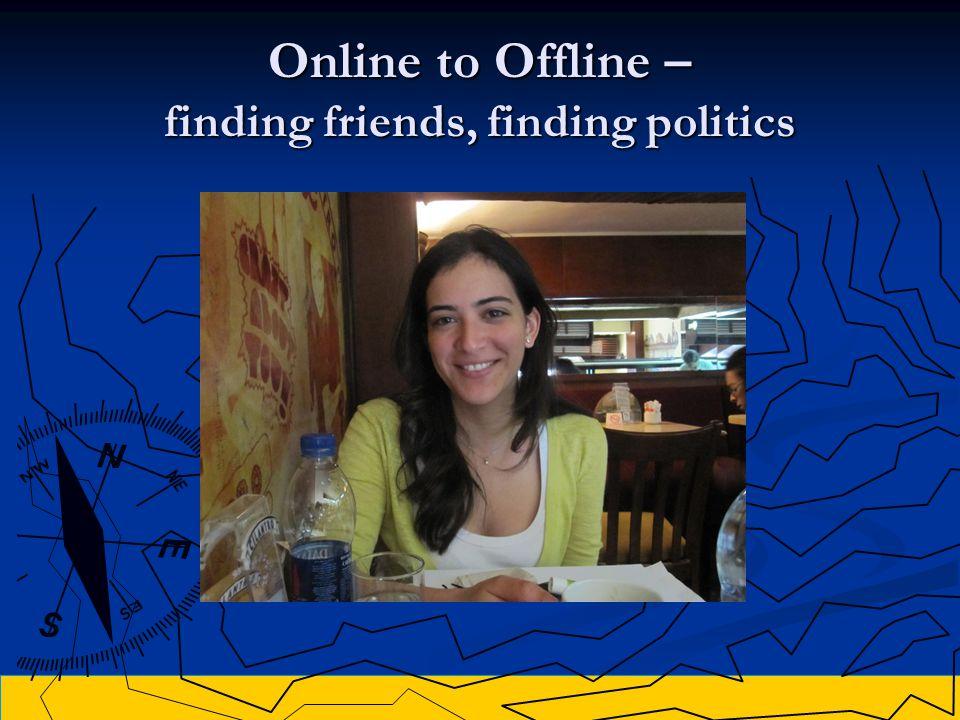 Online to Offline – finding friends, finding politics