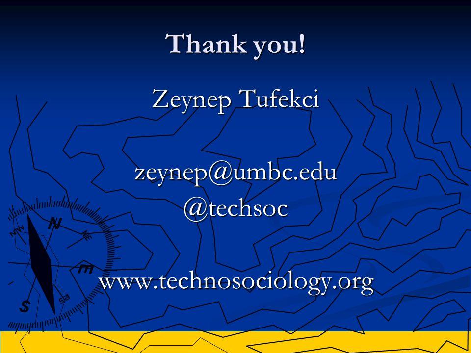 Thank you! Zeynep Tufekci zeynep@umbc.edu@techsocwww.technosociology.org