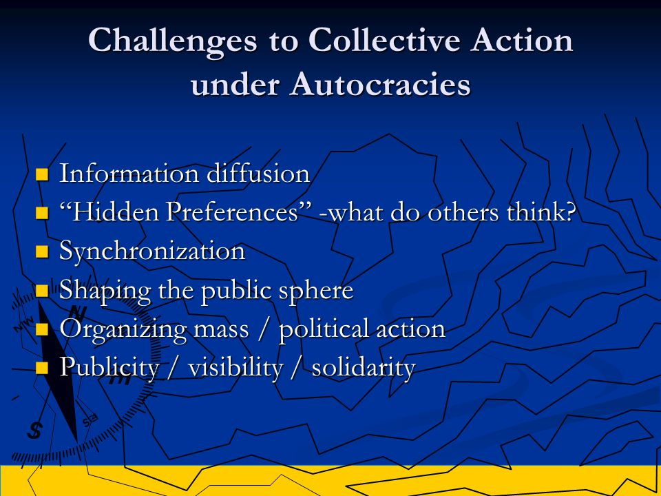 Challenges to Collective Action under Autocracies Information diffusion Information diffusion Hidden Preferences -what do others think.