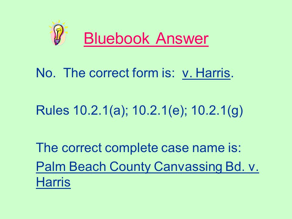 Case Names The following is the second party name in a citation sentence. Is it in correct Bluebook form? v. Katherine Harris, Secretary of State of F