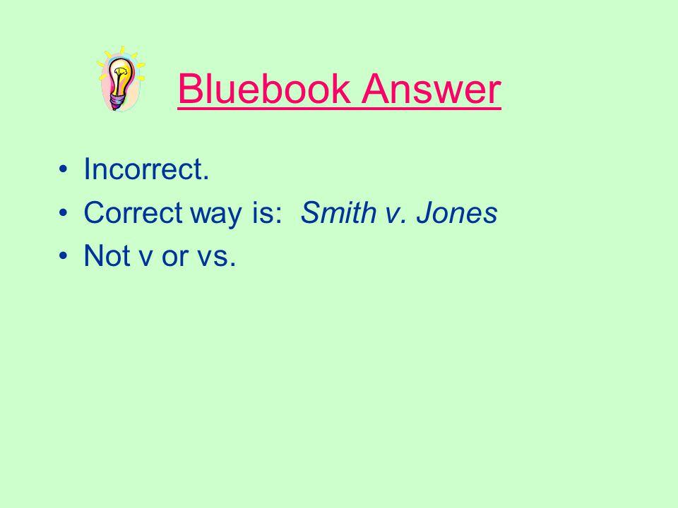 versus In case citations, the correct way to say Smith versus Jones would be: Smith vs. Jones