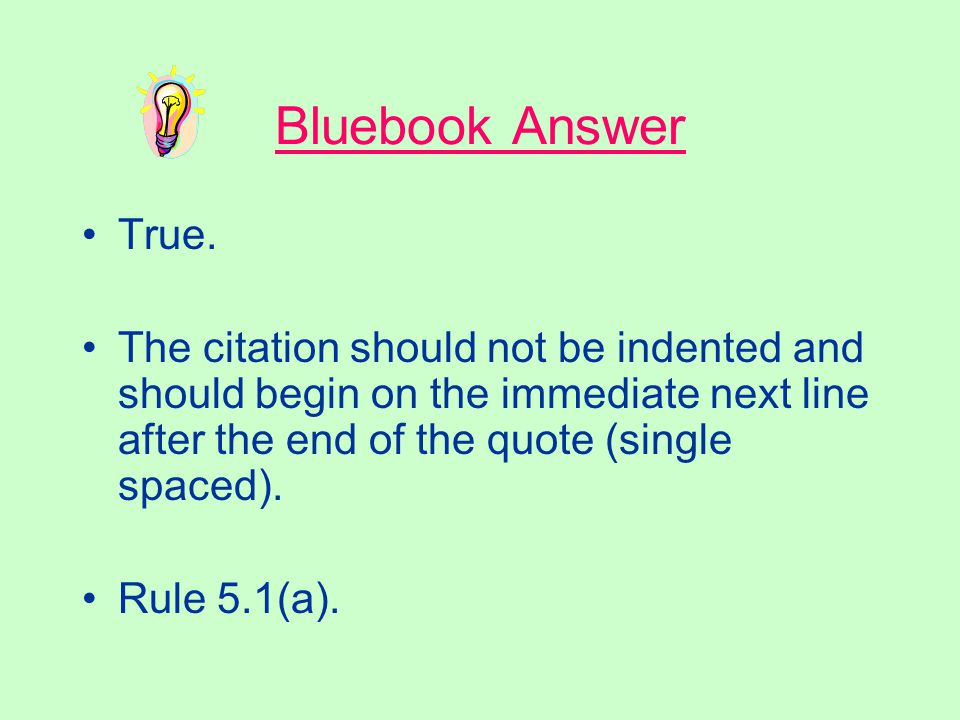 Block Quotations True or false? Quotations of fifty or more words should be indented left and right, without quotation marks. For court documents, the