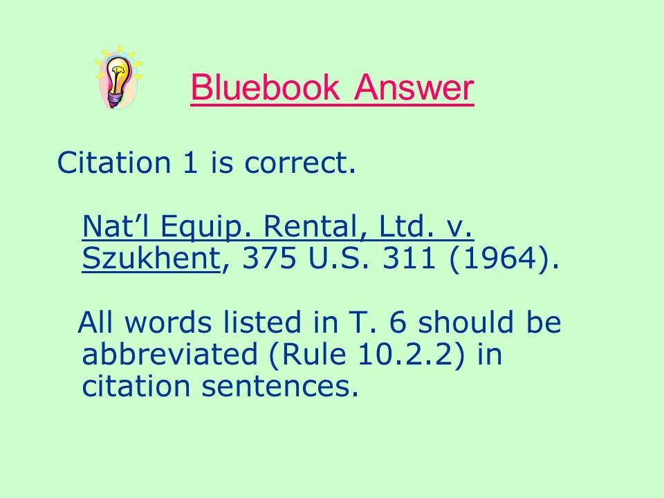Citation Sentences Which of the following citations is in the correct form for a citation sentence? 1. Nat'l Equip. Rental, Ltd. v. Szukhent, 375 U.S.