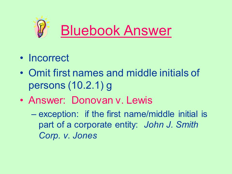 Party Names When giving case citations, the entire names of the parties should be listed: Example: William C. Donovan v. James L. Lewis