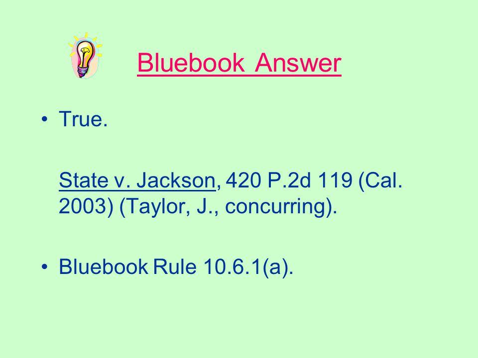 Bluebook Answer True.State v. Jackson, 420 P.2d 119 (Cal.