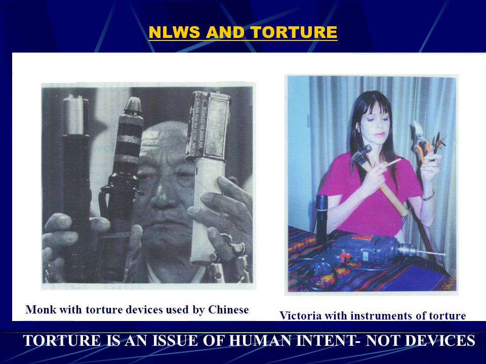NLWS AND TORTURE Monk with torture devices used by Chinese Victoria with instruments of torture TORTURE IS AN ISSUE OF HUMAN INTENT- NOT DEVICES