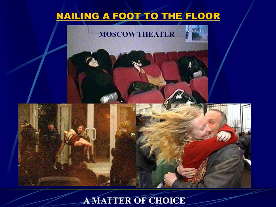 NAILING A FOOT TO THE FLOOR MOSCOW THEATER A MATTER OF CHOICE