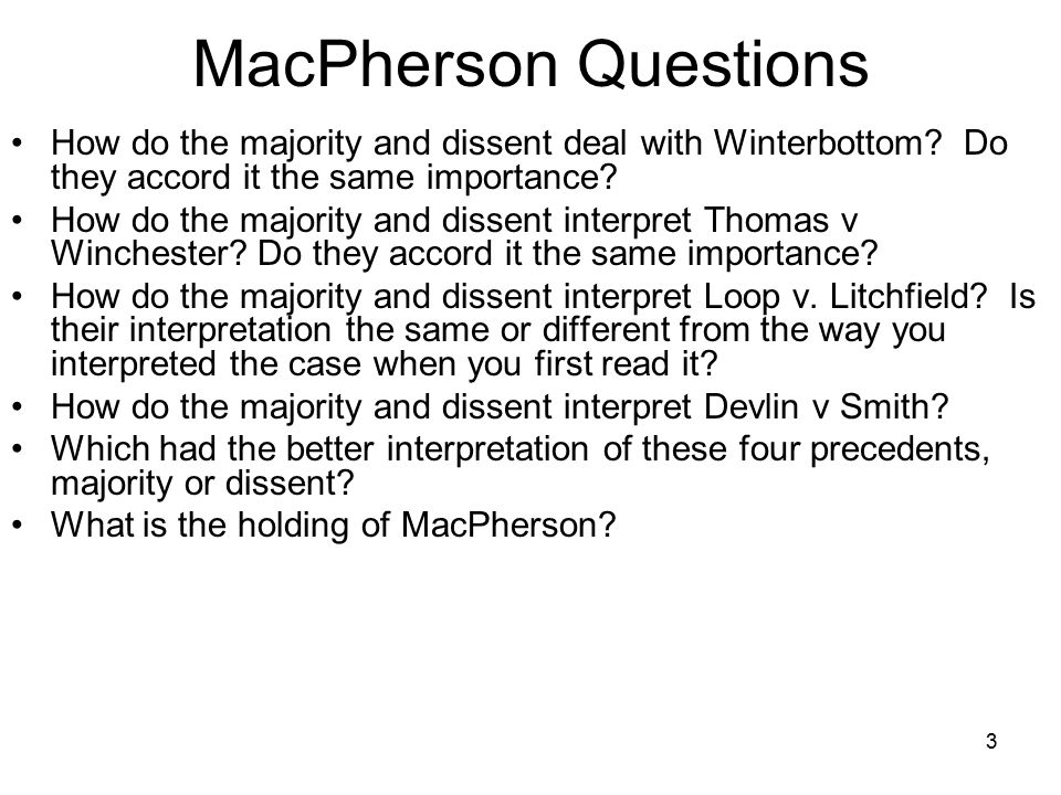 3 MacPherson Questions How do the majority and dissent deal with Winterbottom? Do they accord it the same importance? How do the majority and dissent