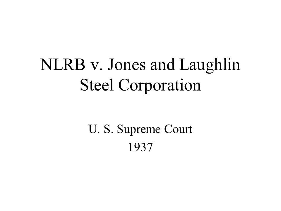 NLRB v. Jones and Laughlin Steel Corporation U. S. Supreme Court 1937
