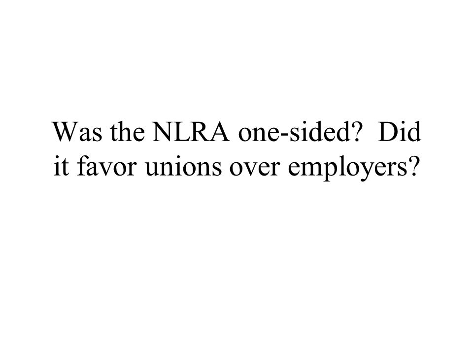 Was the NLRA one-sided Did it favor unions over employers