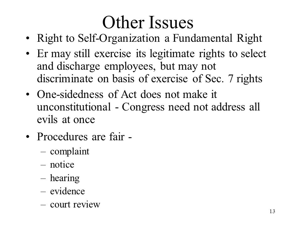 13 Other Issues Right to Self-Organization a Fundamental Right Er may still exercise its legitimate rights to select and discharge employees, but may not discriminate on basis of exercise of Sec.