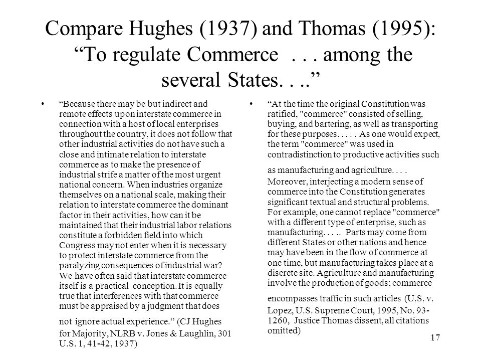 17 Compare Hughes (1937) and Thomas (1995): To regulate Commerce...