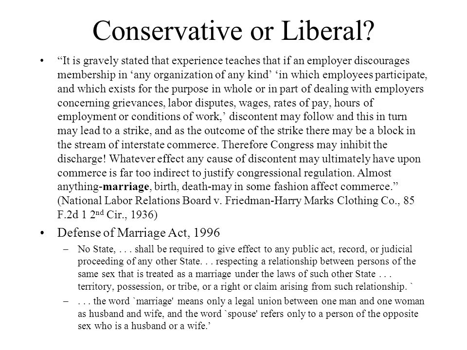 Conservative or Liberal.
