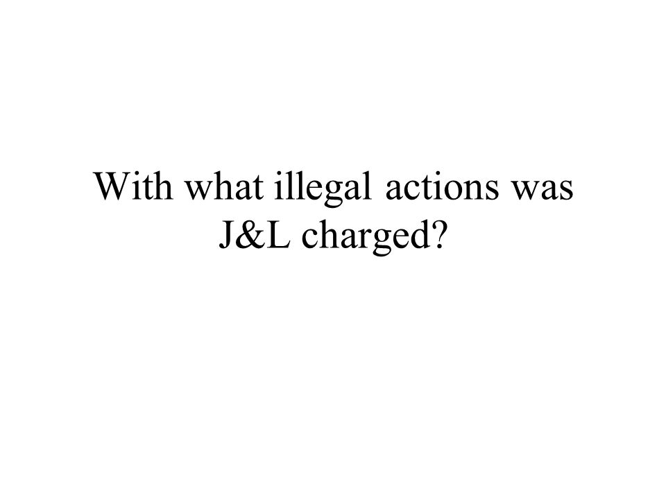 With what illegal actions was J&L charged