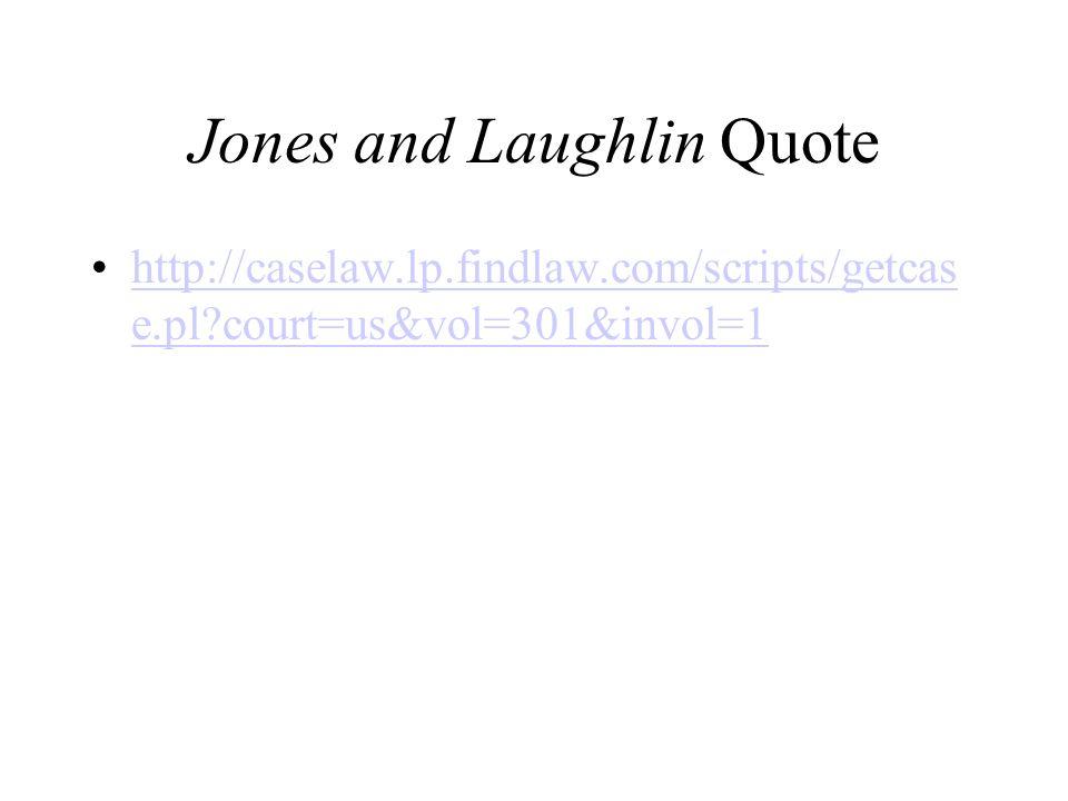 Jones and Laughlin Quote http://caselaw.lp.findlaw.com/scripts/getcas e.pl court=us&vol=301&invol=1http://caselaw.lp.findlaw.com/scripts/getcas e.pl court=us&vol=301&invol=1