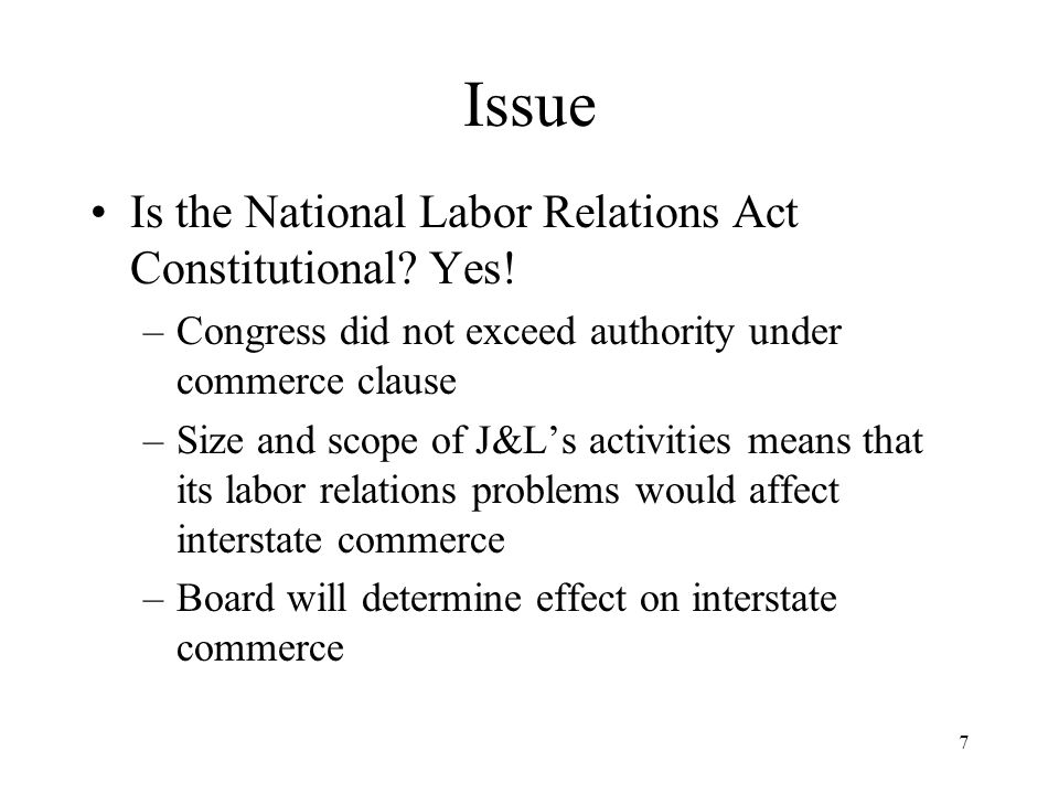 7 Issue Is the National Labor Relations Act Constitutional.