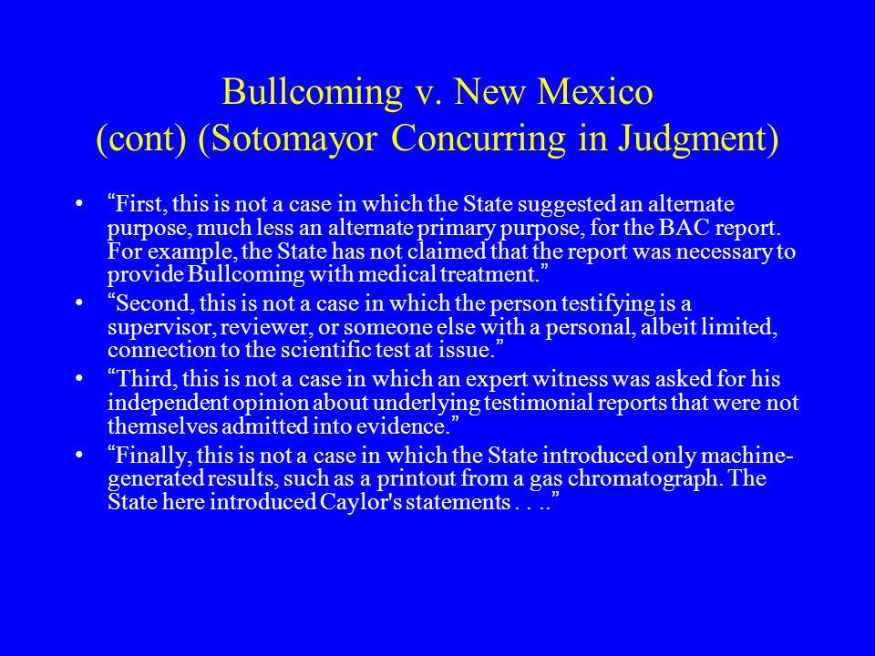 Bullcoming v. New Mexico (cont) Record showed only that Caylor was placed on unpaid leave for an undisclosed reason Pros. Called another analyst, Raza