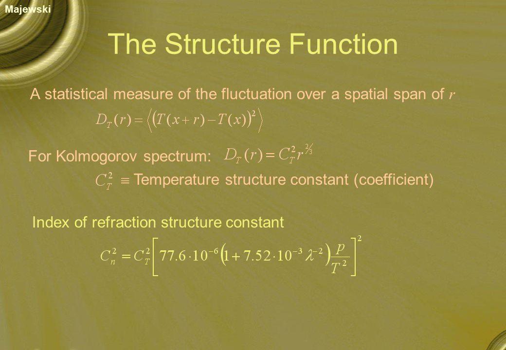 The Structure Function A statistical measure of the fluctuation over a spatial span of r For Kolmogorov spectrum:  Temperature structure constant (coefficient) Index of refraction structure constant Majewski