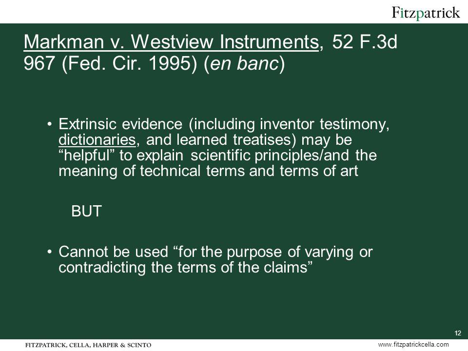 12 www.fitzpatrickcella.com Markman v.Westview Instruments, 52 F.3d 967 (Fed.