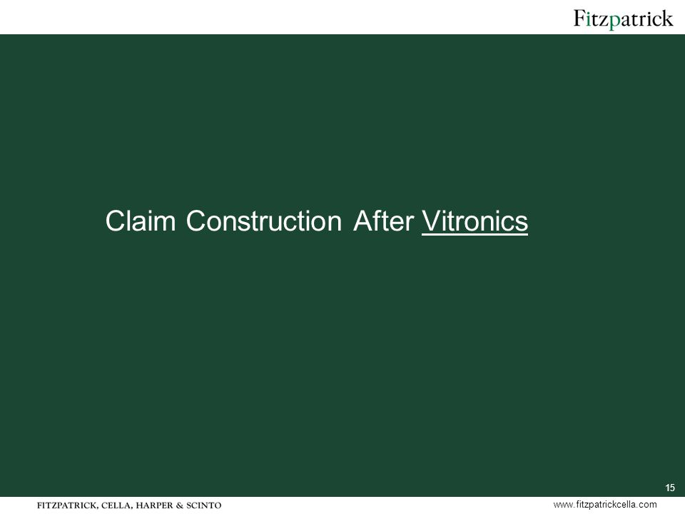 15 www.fitzpatrickcella.com Claim Construction After Vitronics