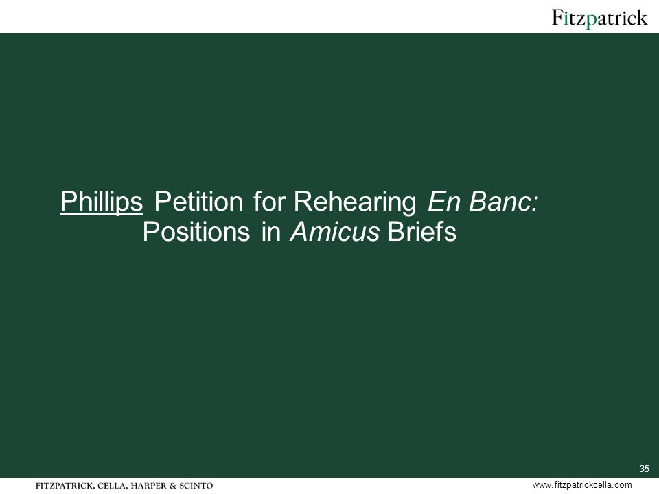 35 www.fitzpatrickcella.com Phillips Petition for Rehearing En Banc: Positions in Amicus Briefs
