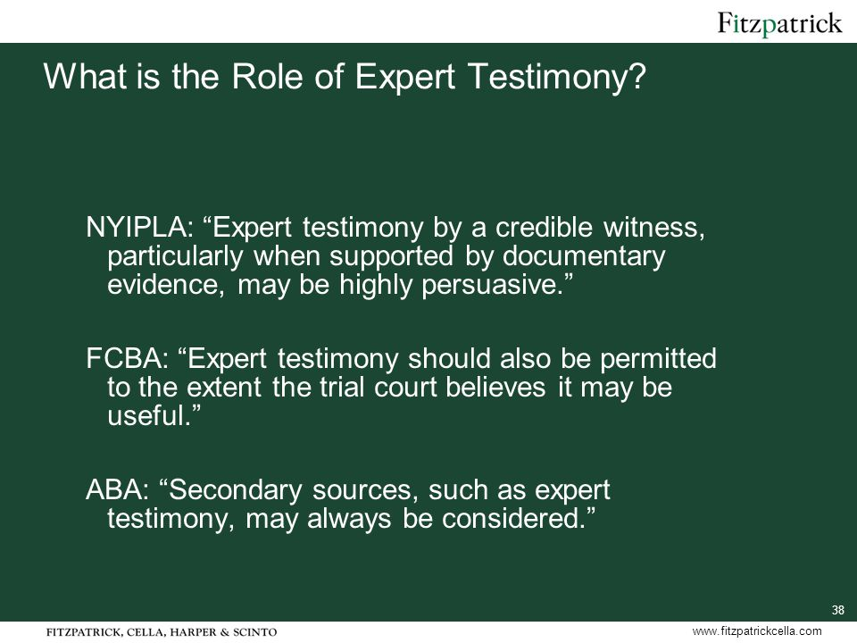 38 www.fitzpatrickcella.com What is the Role of Expert Testimony.