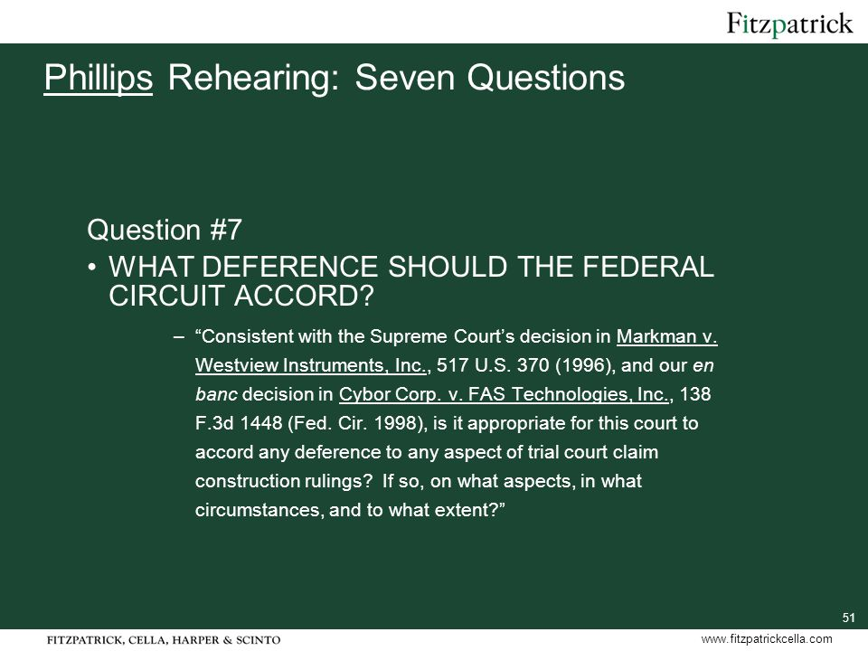 51 www.fitzpatrickcella.com Phillips Rehearing: Seven Questions Question #7 WHAT DEFERENCE SHOULD THE FEDERAL CIRCUIT ACCORD.