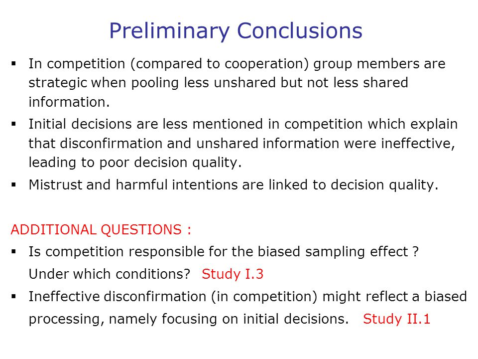 Preliminary Conclusions  In competition (compared to cooperation) group members are strategic when pooling less unshared but not less shared informat