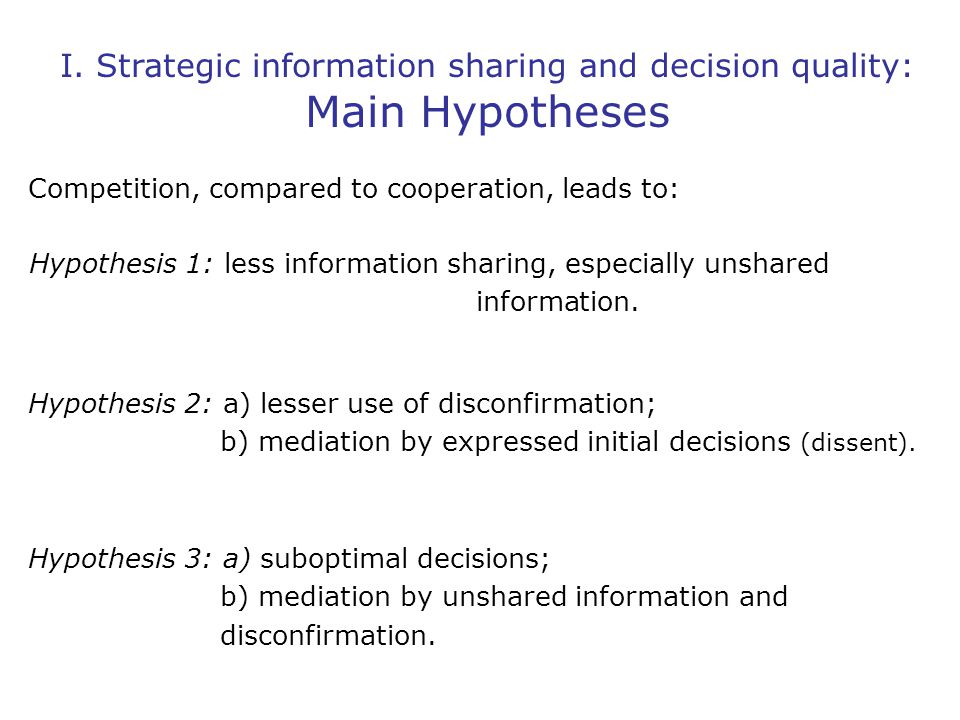 Hypothesis 1: less information sharing, especially unshared information.