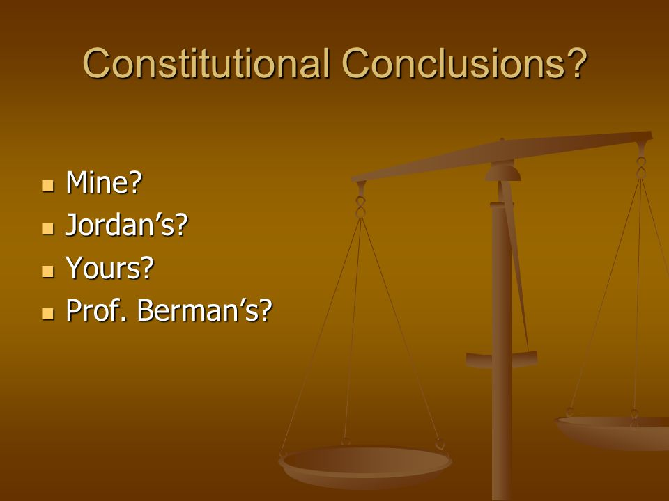 Constitutional Conclusions. Mine. Mine. Jordan's.