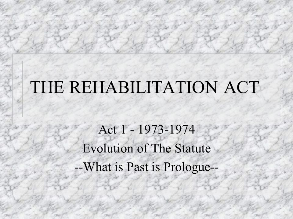 The End of Act I n And finally '73 Reauthorization showed that meeting the needs of persons with disabilities had become enmeshed in politics which would become even more insidious over time.