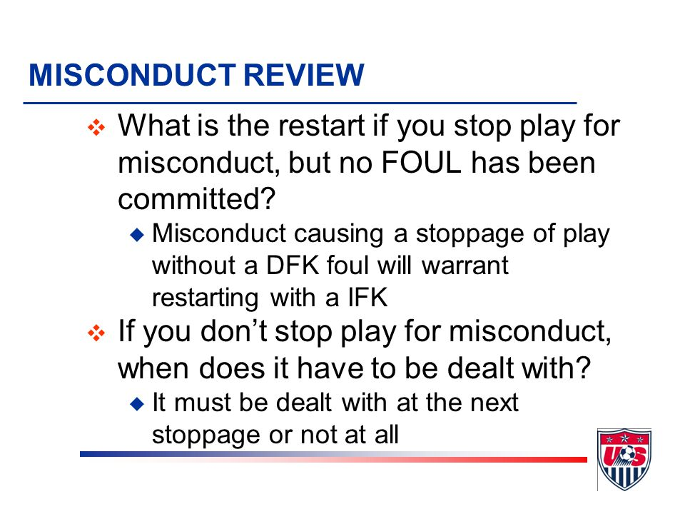 MISCONDUCT REVIEW v Does the yellow card have to be displayed? u Yes, display cards to players and substitutes u Do NOT display cards to team official