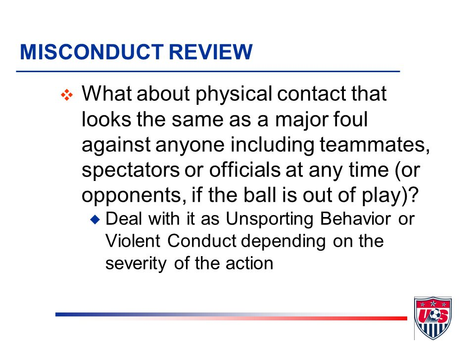 MISCONDUCT REVIEW v What is the restart if you stop play for misconduct, but no FOUL has been committed? u Misconduct causing a stoppage of play witho