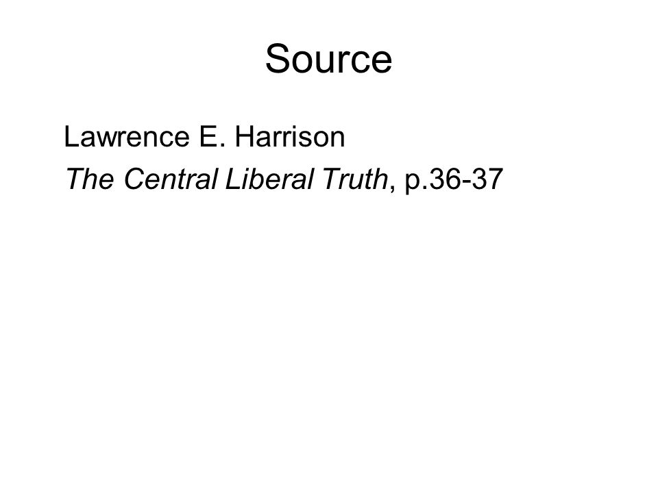Source Lawrence E. Harrison The Central Liberal Truth, p.36-37