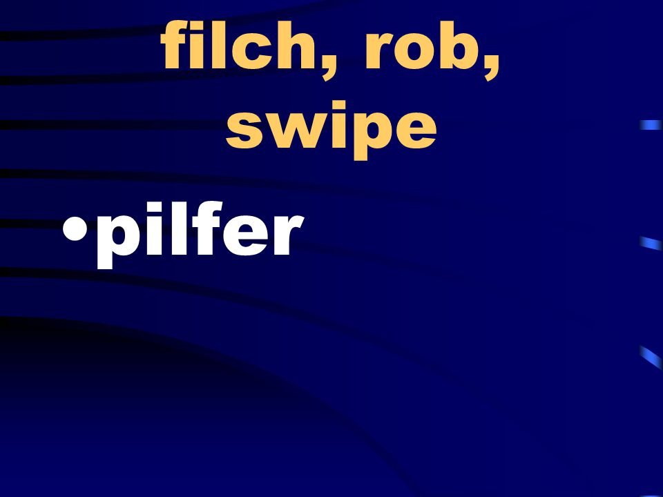 filch, rob, swipe pilfer