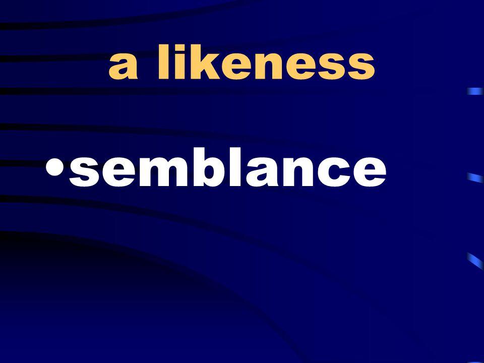a likeness semblance