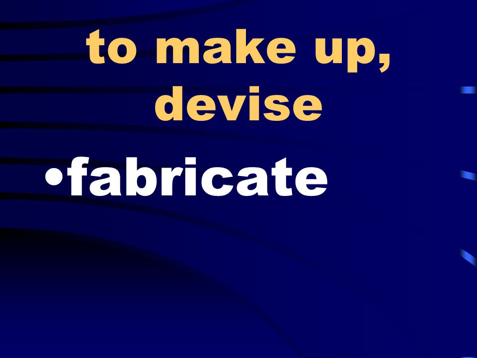 to make up, devise fabricate
