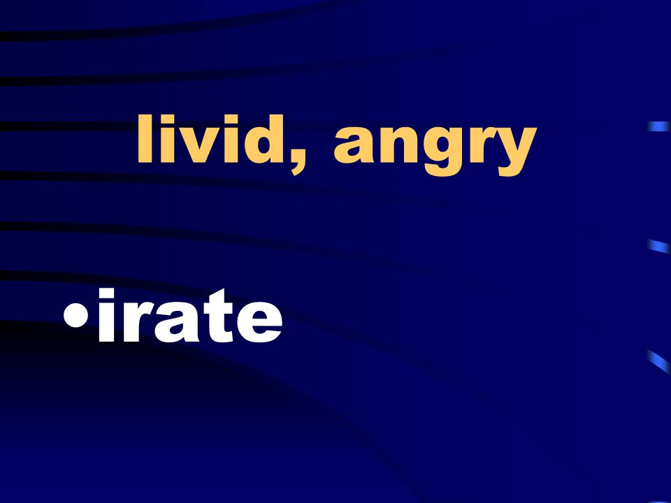 livid, angry irate