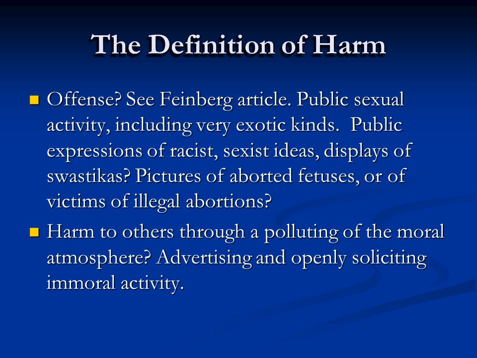 The Definition of Harm Offense? See Feinberg article. Public sexual activity, including very exotic kinds. Public expressions of racist, sexist ideas,